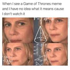 Meme Means - dopl3r com memes when i see a game of thrones meme and e i dont