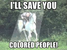 White Knight Meme - i ll save you colored people the white knight of friendzonia