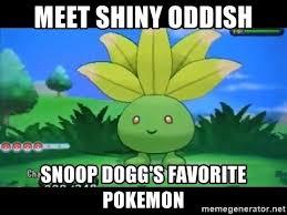 Favorite Pokemon Meme - meet shiny oddish snoop dogg s favorite pokemon weed pokemon