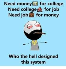 I Need Money Meme - need money for college need college a for job need job for money who