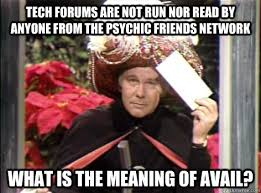Psychic Meme - tech forums are not run nor read by anyone from the psychic friends