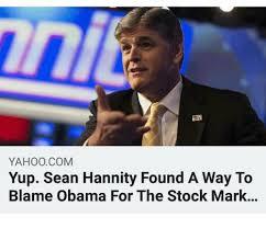 Blame Obama Meme - yahoocom yup sean hannity found a way to blame obama for the stock