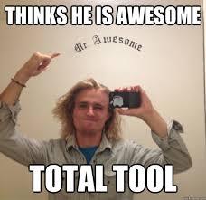 Meme Tool - thinks he is awesome total tool tony the tool quickmeme