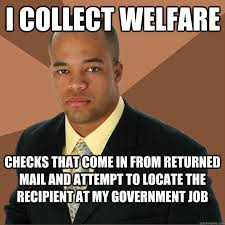 How To Get Welfare Meme - i collect welfare checks that come in from returned mail and attempt