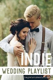our indie ish wedding playlist hey let u0027s make stuff