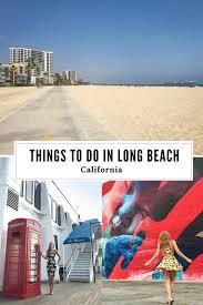 what to do in long beach ca anna everywhere