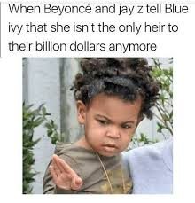 Blue Ivy Meme - when beyoncé and jay z tell blue ivy that she isn t the only heir to