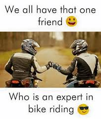 Meme Expert - we all have that one friend who is an expert in bike riding bike
