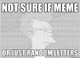 Meme Letters - not sure if meme or just random letters misc quickmeme