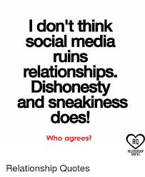 Relationship Meme Quotes - i don t think social media ruins relationships dishonesty and