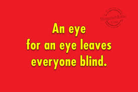 An Eye For An Eye Leaves The World Blind What Everyone Should About Blind Do You Focus Much On How You