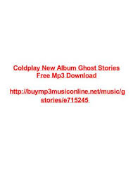 download mp3 coldplay amsterdam album coldplay ghost stories zip by max polansky issuu