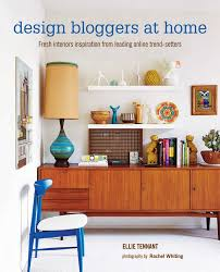 design bloggers at home fresh interiors inspiration from leading design bloggers at home fresh interiors inspiration from leading on line trend setters ellie tennant 9781849755078 amazon com books