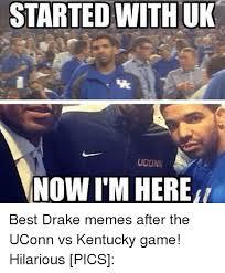 Best Drake Memes - started with uk uconn now im here best drake memes after the uconn