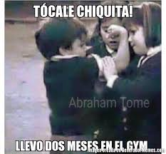 Memes Gym - tócale chiquita llevo dos meses en el gym meme de tocale chiquita
