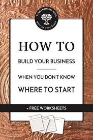 how to build your business when you don u0027t know where to start
