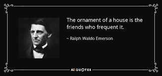 ralph waldo emerson quote the ornament of a house is the friends