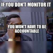 Meme Monitor - meme maker if you dont monitor it you wont have to be accountable