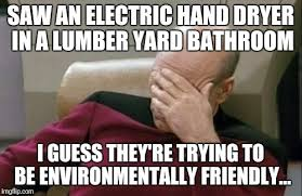 Hand Dryer Meme - a sawmill that doesn t use paper towels really imgflip