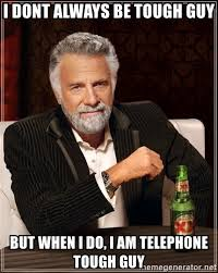 Tough Guy Meme - i dont always be tough guy but when i do i am telephone tough guy