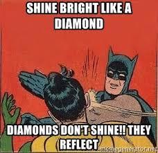 Bright Slap Meme - shine bright like a diamond diamonds don t shine they reflect