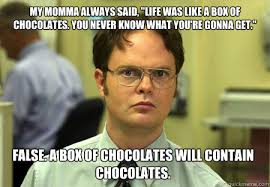 Life Is Like A Box Of Chocolates Meme - my momma always said life was like a box of chocolates you