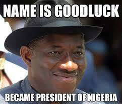 Funny Good Luck Memes - nigerian comedy 10 hilarious pictures of former president goodluck