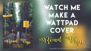 How To Make A Cover For Wattpad Watch Me Make A Wattpad Cover Road Trip Youtube