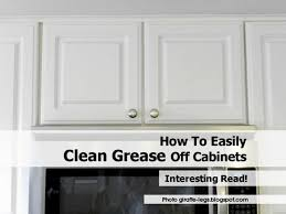 Degreasing Kitchen Cabinets How To Clean Grease Off Kitchen Cabinets Kitchen Design