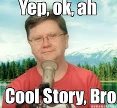 Cool Story Bro Meme - meme maker yep ok ah cool story bro
