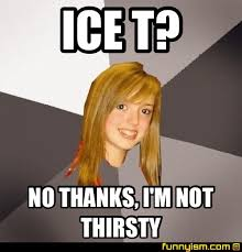 Thirsty Meme - ice t no thanks i m not thirsty meme factory funnyism funny