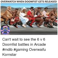 Arcade Meme - overwatch when doomfist gets released can t wait to see the 6 v 6