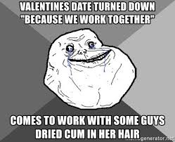 Together Alone Meme - valentines date turned down because we work together comes to work