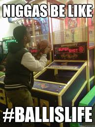 Ball Is Life Meme - niggas be like s o s shooter on sight ballislife quickmeme