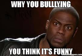 Funny Kevin Hart Meme - why you bulllying you think it s funny meme kevin hart the hell