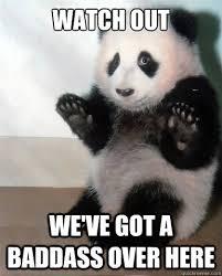 Badass Meme - watch out we ve got a baddass over here panda badass quickmeme