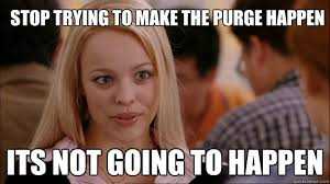 Purge Meme - stop trying to make the purge happen it盍s not going to happen