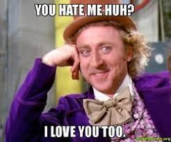 Love You Too Meme - you hate me huh i love you too make a meme