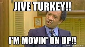 Moving On Up Meme - jive turkey i m movin on up george jefferson meme generator