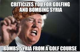 Syria Meme - criticizesyou for golfing and bombing syria bombssyria
