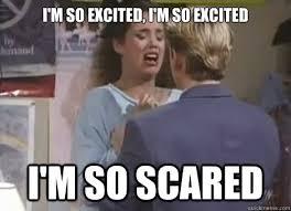Im So Excited Meme - i m so excited i m so excited i m so scared jessiespano quickmeme