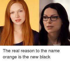 Orange Is The New Black Meme - the real reason to the name orange is the new black meme on me me