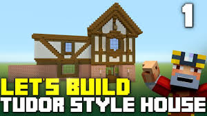 minecraft xbox one let u0027s build a tudor style house part 1