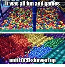 it was all fun and games e until ocd showed up meme on sizzle