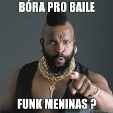 Funk Meme - bóra pro baile funk meninas meme criarmeme com br