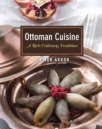 cuisine ottomane ottoman cuisine a rich culinary tradition omur akkor