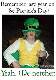 Funny St Patrick Day Meme - remember last year on st patricks day funny meme pmslweb