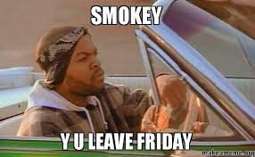Friday Smokey Memes - smokey y u leave friday make a meme