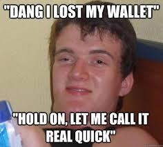 Meme Wallet - lost your wallet meme quickmeme all your memes gifs funny pics