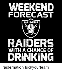 Raider Nation Memes - weekend forecast raiders raiders with a chance of drinking